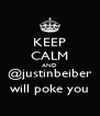 KEEP CALM AND @justinbeiber will poke you - Personalised Poster A4 size