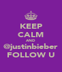 KEEP CALM AND @justinbieber FOLLOW U - Personalised Poster A4 size