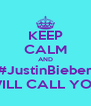 KEEP CALM AND #JustinBieber WILL CALL YOU - Personalised Poster A4 size