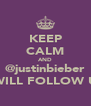 KEEP CALM AND @justinbieber WILL FOLLOW U - Personalised Poster A4 size