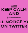 KEEP CALM AND @Justinbieber WILL NOTICE YOU ON TWITTER - Personalised Poster A4 size