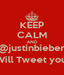 KEEP CALM AND @justinbieber Will Tweet you. - Personalised Poster A4 size