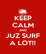 KEEP CALM AND JUZ SURF A LOT!! - Personalised Poster A4 size