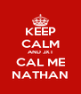 KEEP CALM AND JXT CAL ME NATHAN - Personalised Poster A4 size