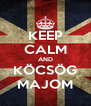 KEEP CALM AND KÖCSÖG MAJOM - Personalised Poster A4 size
