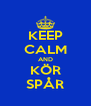 KEEP CALM AND KÖR SPÅR - Personalised Poster A4 size