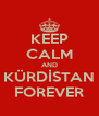 KEEP CALM AND KÜRDİSTAN FOREVER - Personalised Poster A4 size