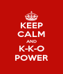 KEEP CALM AND K-K-O POWER - Personalised Poster A4 size