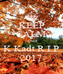 KEEP CALM AND K Kadt R.I.P 2017 - Personalised Poster A4 size