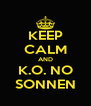 KEEP CALM AND K.O. NO SONNEN - Personalised Poster A4 size