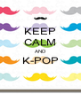 KEEP CALM AND K-POP  - Personalised Poster A4 size