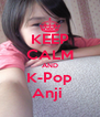 KEEP CALM AND K-Pop Anji  - Personalised Poster A4 size