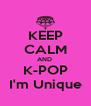 KEEP CALM AND  K-POP I'm Unique - Personalised Poster A4 size