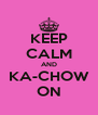 KEEP CALM AND KA-CHOW ON - Personalised Poster A4 size