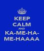 KEEP CALM AND KA-ME-HA- ME-HAAAA - Personalised Poster A4 size