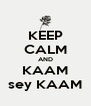 KEEP CALM AND KAAM sey KAAM - Personalised Poster A4 size