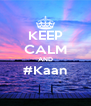 KEEP CALM AND #Kaan  - Personalised Poster A4 size