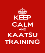 KEEP CALM AND KAATSU TRAINING - Personalised Poster A4 size