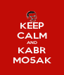 KEEP CALM AND KABR MO5AK - Personalised Poster A4 size