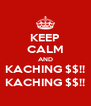 KEEP CALM AND KACHING $$!! KACHING $$!! - Personalised Poster A4 size
