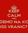 KEEP CALM AND KAD IDEMO NA KOLACE MISS VRANIC? :) - Personalised Poster A4 size