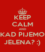 KEEP CALM AND KAD PIJEMO JELENA? :) - Personalised Poster A4 size
