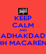 KEEP CALM AND KADHAKDADH EHH MACARENA - Personalised Poster A4 size