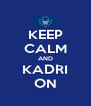 KEEP CALM AND KADRI ON - Personalised Poster A4 size