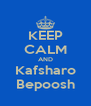 KEEP CALM AND Kafsharo Bepoosh - Personalised Poster A4 size