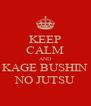 KEEP CALM AND KAGE BUSHIN NO JUTSU - Personalised Poster A4 size