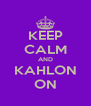 KEEP CALM AND KAHLON ON - Personalised Poster A4 size