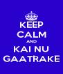 KEEP CALM AND KAI NU GAATRAKE - Personalised Poster A4 size