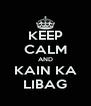 KEEP CALM AND KAIN KA LIBAG - Personalised Poster A4 size