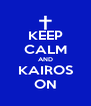KEEP CALM AND KAIROS ON - Personalised Poster A4 size