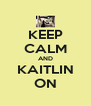 KEEP CALM AND KAITLIN ON - Personalised Poster A4 size