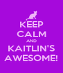 KEEP CALM AND KAITLIN'S AWESOME! - Personalised Poster A4 size