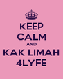 KEEP CALM AND KAK LIMAH 4LYFE - Personalised Poster A4 size