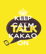 KEEP CALM AND KAKAO ON - Personalised Poster A4 size