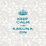 KEEP CALM AND KAKUNA ON - Personalised Poster A4 size