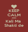 KEEP CALM AND Kali Ma  Shakti de - Personalised Poster A4 size