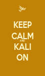 KEEP CALM AND KALI ON - Personalised Poster A4 size