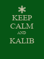 KEEP CALM AND KALIB  - Personalised Poster A4 size