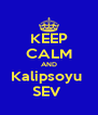 KEEP CALM AND Kalipsoyu  SEV  - Personalised Poster A4 size