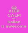 KEEP CALM AND Kallan Is awesome - Personalised Poster A4 size