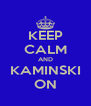 KEEP CALM AND KAMINSKI ON - Personalised Poster A4 size
