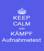 KEEP CALM AND KÄMPF Aufnahmetest - Personalised Poster A4 size