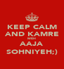 KEEP CALM  AND KAMRE  MEH AAJA SOHNIYEH;) - Personalised Poster A4 size