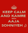 KEEP CALM AND KAMRE  MEH AAJA SOHNIYEH ;) - Personalised Poster A4 size