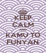 KEEP CALM AND KAMU TO FUNYAN - Personalised Poster A4 size
