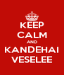 KEEP CALM AND KANDEHAI VESELEE - Personalised Poster A4 size